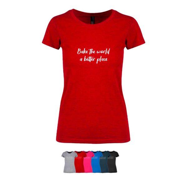 """Feminin t-skjorte i 6 forskjellige farger, med """"Bake the world a better place"""" trykket på brystet"""