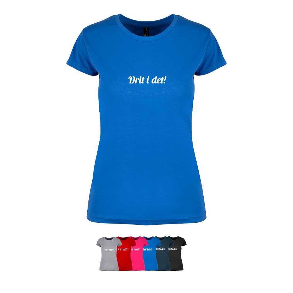 """Feminin t-skjorte i 6 forskjellige farger, med """"Drit i det!"""" trykket på brystet"""