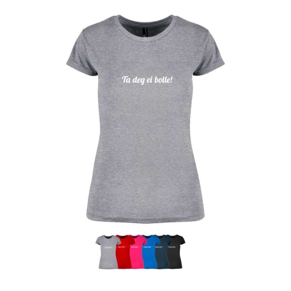 """Feminin t-skjorte i 6 forskjellige farger, med """"Ta deg ei bolle!"""" trykket på brystet"""