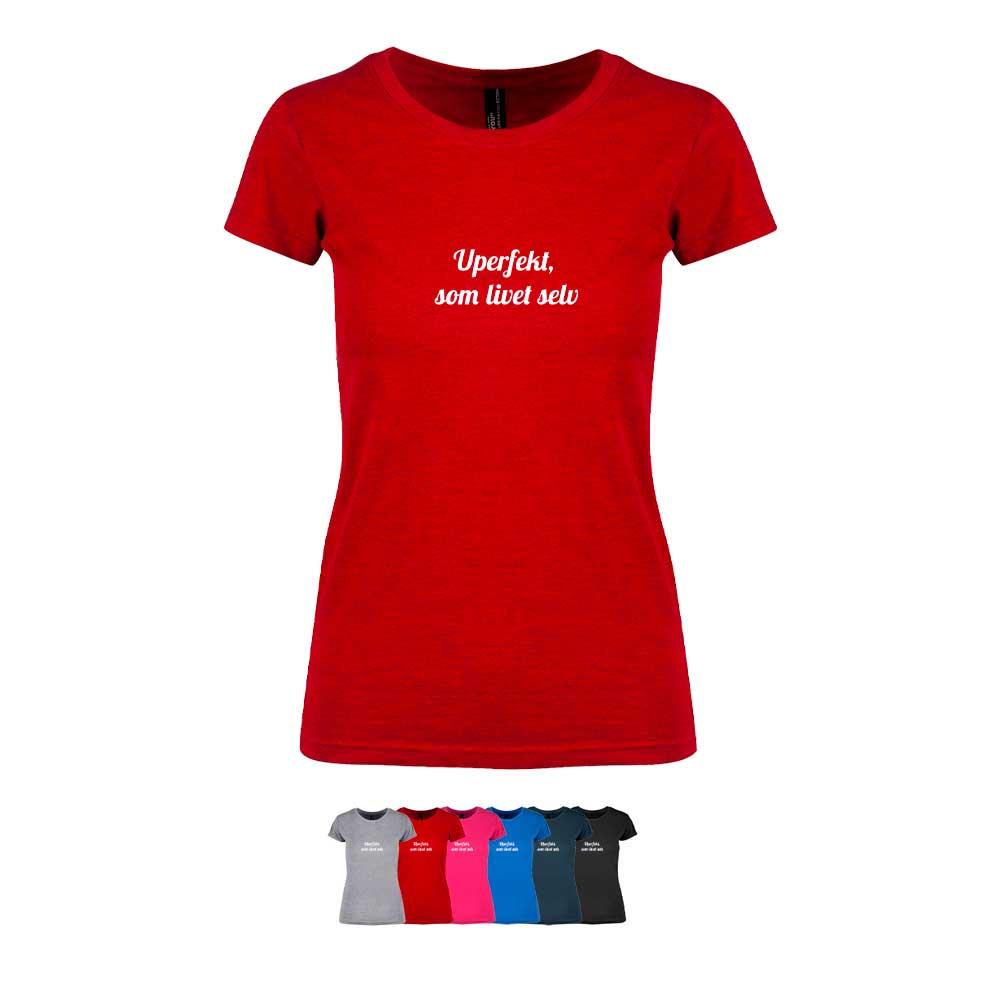 """Feminin t-skjorte i 6 forskjellige farger, med """"Uperfekt, som livet selv"""" trykket på brystet"""